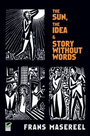 The Sun, The Idea & Story Without Words: Three Graphic Novels cover image