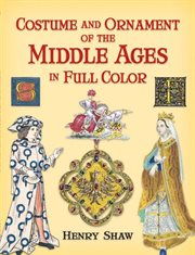 Costume and Ornament of the Middle Ages in Full Color cover image