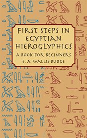 First Steps in Egyptian Hieroglyphics