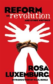 Reform or Revolution and Other Writings