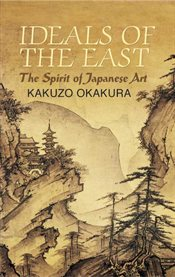 Ideals of the East: The Spirit of Japanese Art cover image