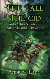 Tale of the Cid: and Other Stories of Knights and Chivalry cover image