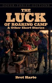The Luck of Roaring Camp and Other Short Stories