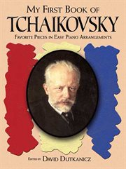 My first book of Tchaikovsky: favorite pieces in easy piano arrangements cover image