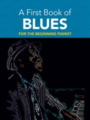 A first book of blues: 16 arrangements for the beginning pianist cover image