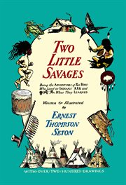 Two little savages: being the adventures of two boys who lived as Indians and what they learned cover image