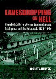 Eavesdropping on Hell: historical guide to western communications intelligence and the Holocaust, 1939-1945 cover image