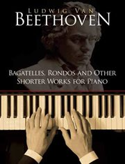Bagatelles, rondos, and other shorter works for piano cover image