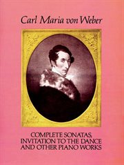 Complete sonatas, invitation to the dance and other piano works cover image