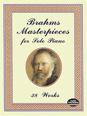 Brahms masterpieces for solo piano: 38 works cover image