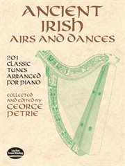Ancient Irish airs and dances: 201 classic tunes arranged for piano cover image