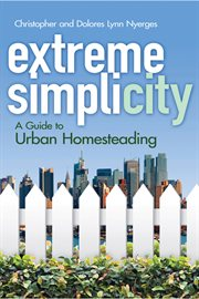 Extreme Simplicity: A Guide to Urban Homesteading cover image