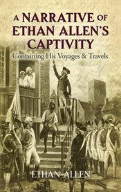 A narrative of Ethan Allen's captivity: containing his voyages & travels cover image