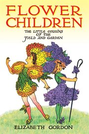 Flower Children: the Little Cousins of the Field and Garden cover image