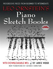 Leo Ornstein's piano sketch books: progressive pieces from beginner to intermediate with downloadable mp3s cover image