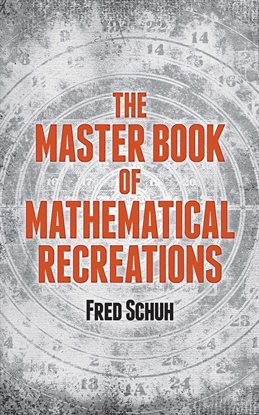 Cover image for The Master Book of Mathematical Recreations