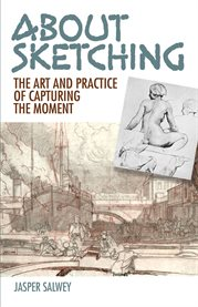 About sketching : the art and practice of capturing the moment cover image