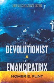 The devolutionist and the emancipatrix cover image