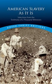American Slavery As It Is : Selections from the Testimony of a Thousand Witnesses cover image