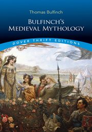 Bulfinch's medieval mythology : the age of chivalry cover image