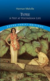 Typee : a peep at Polynesian life ; Omoo : a narrative of adventures in the South Seas ; Mardi, and a voyage thither cover image
