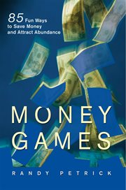 Money games : 85 fun ways to save money and attract abundace cover image