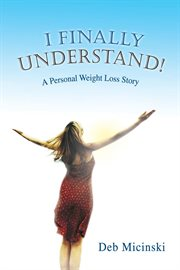 I finally understand!. A Personal Weight Loss Story cover image