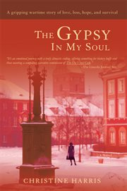 The gypsy in my soul : a gripping wartime story of love, loss, hope, and survival: a novel cover image