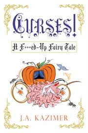 Curses! : a f***ed up fairy tale cover image