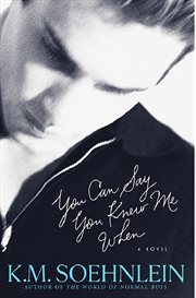 You can say you knew me when : [a novel] cover image