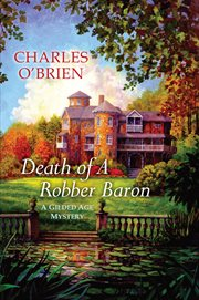 Death of a robber baron : a Gilded Age mystery cover image
