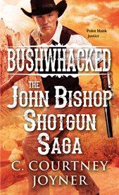 Bushwhacked : the John Bishop shotgun saga cover image