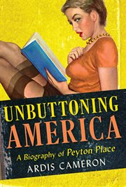 """Unbuttoning America : a biography of """"Peyton Place"""" cover image"""