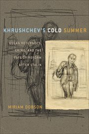 Khrushchev's cold summer : Gulag returnees, crime, and the fate of reform after Stalin cover image