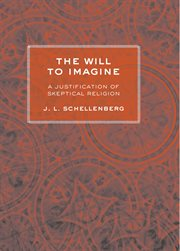 The will to imagine : a justification of skeptical religion cover image