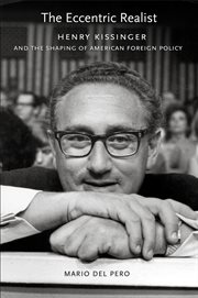 The eccentric realist : Henry Kissinger and the shaping of American foreign policy cover image