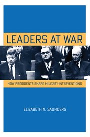 Leaders at war : how presidents shape military interventions cover image