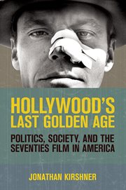 Hollywood's last golden age : politics, society, and the seventies film in America cover image