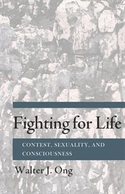 Fighting for life : contest, sexuality, and consciousness cover image