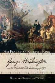 For fear of an elective king : George Washington and the presidential title controversy of 1789 cover image