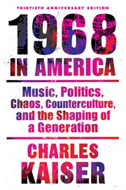 1968 in America: music, politics, chaos, counterculture, and the shaping of a generation cover image