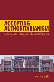 Accepting authoritarianism : state-society relations in China's reform era cover image