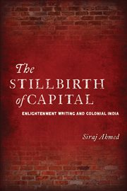 The Stillbirth of Capital : Enlightenment Writing and Colonial India cover image