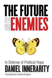 The future and its enemies : in defense of political hope cover image