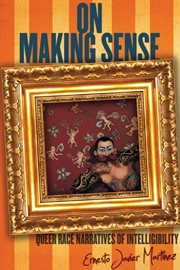 On making sense : queer race narratives of intelligibility cover image