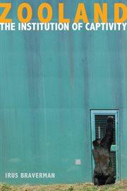 Zooland : the institution of captivity cover image