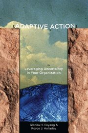 Adaptive Action : Leveraging Uncertainty in Your Organization cover image
