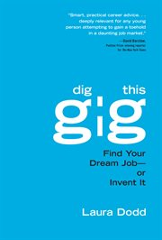 Dig this gig : find your dream job - or invent it cover image