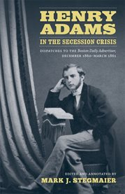 Henry Adams in the Secession Crisis