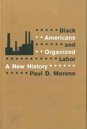 Black Americans and Organized Labor